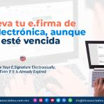 IC16 – Renueva tu e.firma de forma electrónica, aunque ya esté vencida/ Renew Your E.Signature Electronically, Even If It Is Already Expired