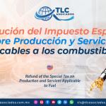 IC18 – Devolución del Impuesto Especial Sobre Producción y Servicios aplicables a los combustibles/ Refund of the Special Tax on Production and Services Applicable to Fuel