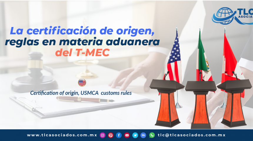 T130 – La certificación de Origen, reglas en materia aduanera del T-MEC/ Certification of origin, USMCA customs rules.