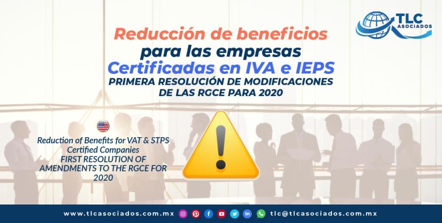 T131 – Reducción de Beneficios para las Empresas Certificadas en IVA e IEPS, Primera Resolución de Modificaciones de las RGCE para 2020/ Reduction of Benefits for Companies Certified with VAT and STPS
