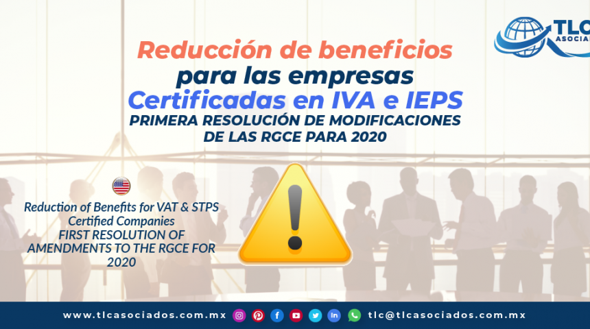 T131 – Reducción de Beneficios para las Empresas Certificadas en IVA e IEPS, Primera Resolución de Modificaciones de las RGCE para 2020/ Reduction of Benefits for Companies Certified with VAT and STPS