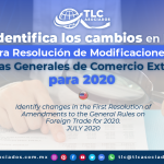 T132 – Identifica los cambios en la Primera Resolución de Modificaciones a las Reglas Generales de Comercio Exterior para 2020 / Identify the Changes in the First Resolution of Amendments to the General Rules of Foreign Trade for 2020