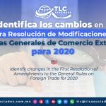 T132 – Identifica los cambios en la Primera Resolución de Modificaciones a las Reglas Generales de Comercio Exterior para 2020 / Identify the Changes in the First Resolution of Amendments to the General Rules of Foreign Trade for 2020