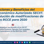 C30 – Obligaciones y Beneficios del Operador Económico Autorizado SECIIT. Primera resolución de modificaciones de las RGCE para 2020/ Obligations and Benefits of the SECIIT Authorized Economic Operator. First Resolution of Amendments to the RGCE for 2020
