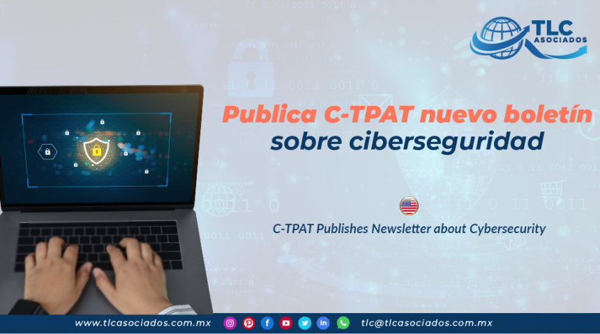 CO23 – Publica C-TPAT nuevo boletín sobre ciberseguridad/ C-TPAT Publishes Newsletter about Cybersecurity