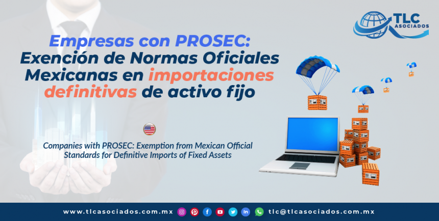 T136 – Empresas con PROSEC: Exención de Normas Oficiales Mexicanas en importaciones definitivas de activo fijo/ Companies with PROSEC: Exemption from Mexican Official Standards for Definitive Imports of Fixed Assets