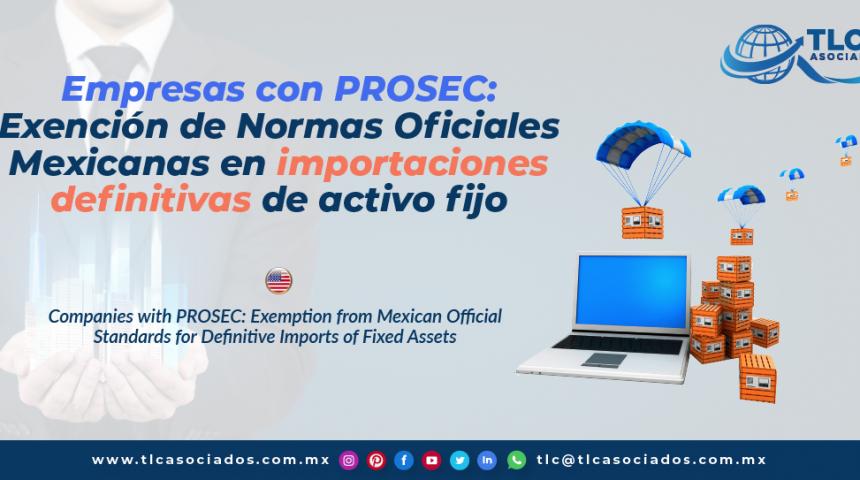 T136 – Empresas con PROSEC: Exención de Normas Oficiales Mexicanas en importaciones definitivas de activo fijo/ Companies with PROSEC: Exemption from Mexican Official Standards for Definitive Imports of Fixed Assets