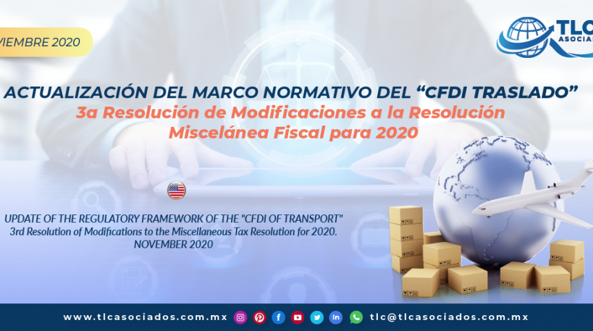 "ACTUALIZACIÓN DEL MARCO NORMATIVO DEL ""CFDI TRASLADO"" 3a Resolución de Modificaciones a la Resolución Miscelánea Fiscal para 2020/ UPDATE OF THE REGULATORY FRAMEWORK OF THE ""CFDI OF TRANSPORT"" 3rd Resolution of Modifications to the Miscellaneous Tax Resolution for 2020"