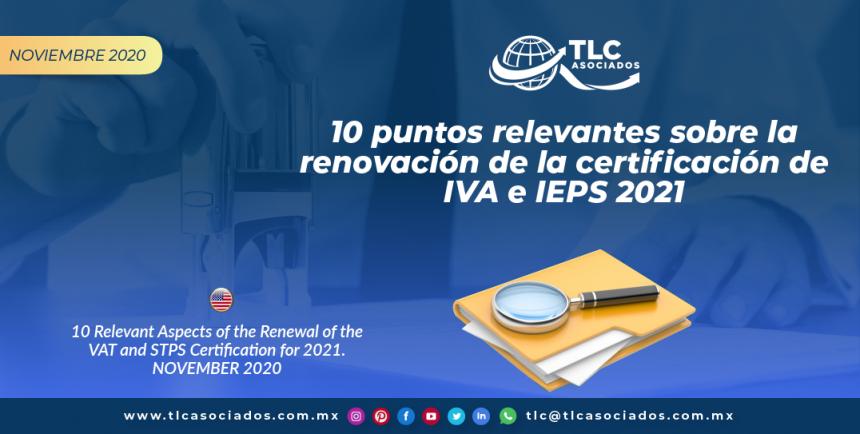 10 puntos relevantes sobre la renovación de la certificación de IVA e IEPS 2021/ 10 Relevant Aspects of the Renewal of the VAT and STPS Certification for 2021