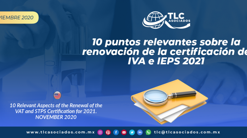 10 puntos relevantes sobre la renovación de la certificación de IVA e IEPS 2021/ 10 Relevant Aspects of the Renewal of the VAT and STPS Certification for 2021