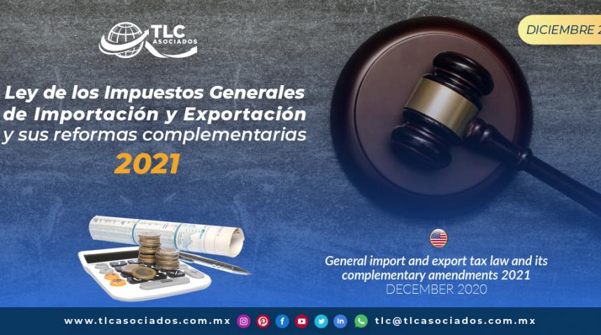 Ley de los Impuestos Generales de Importación y Exportación y sus reformas complementarias 2021.
