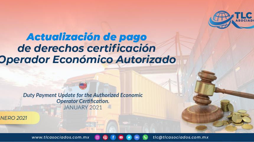 Actualización de pago de derechos certificación Operador Económico Autorizado/ Duty Payment Update for the Authorized Economic Operator Certification