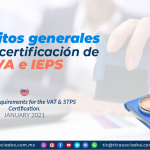 Requisitos generales para la certificación de IVA e IEPS/ General Requirements for the VAT & STPS Certification