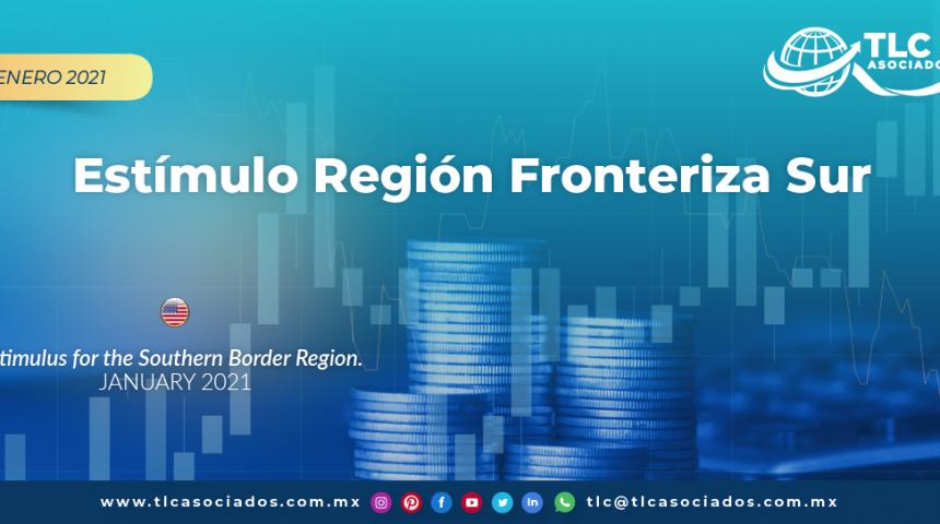 Estimulo Región Fronteriza Sur/ Stimulus for the Southern Border Region
