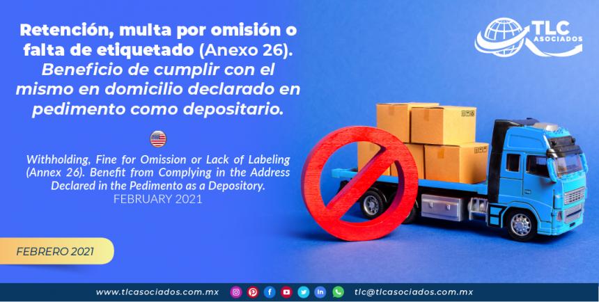 Retención, multa por omisión o falta de etiquetado (Anexo 26). Beneficio de cumplir con el mismo en domicilio declarado en pedimento como depositario.