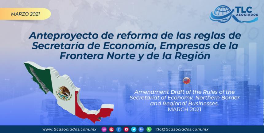 Anteproyecto de reforma de las reglas de Secretaría de Economía, Empresas de la Frontera Norte y de la Región