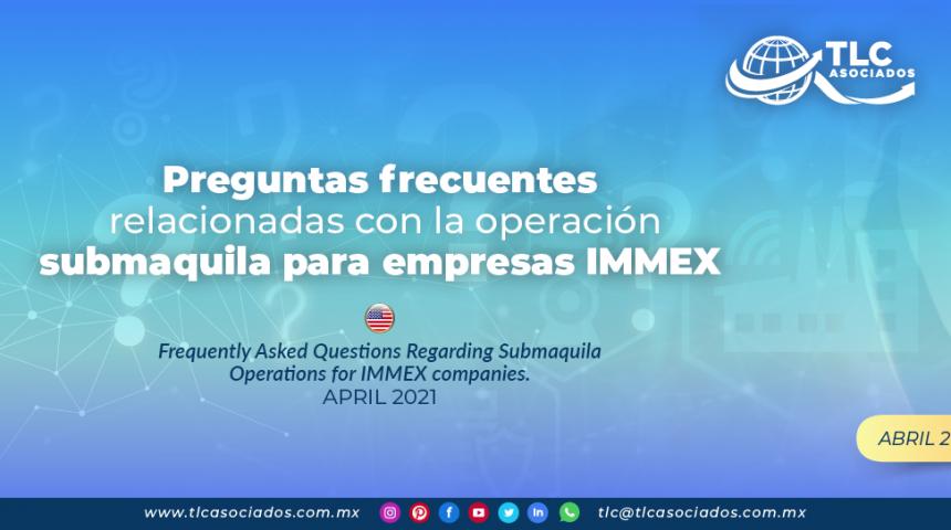Preguntas frecuentes relacionadas con la operación submaquila para empresas IMMEX