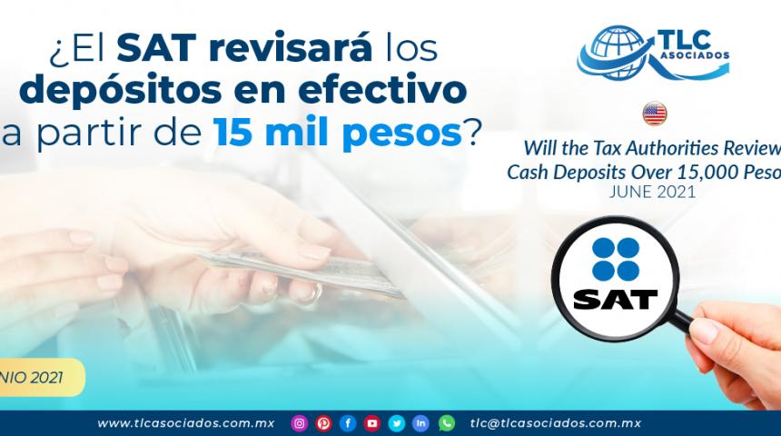 ¿El SAT revisará los depósitos en efectivo a partir de 15 mil pesos?