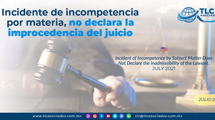 Incidente de incompetencia por materia, no declara la improcedencia del juicio