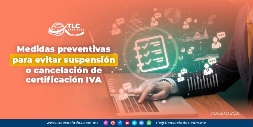 Medidas preventivas para evitar suspensión o cancelación de certificación IVA